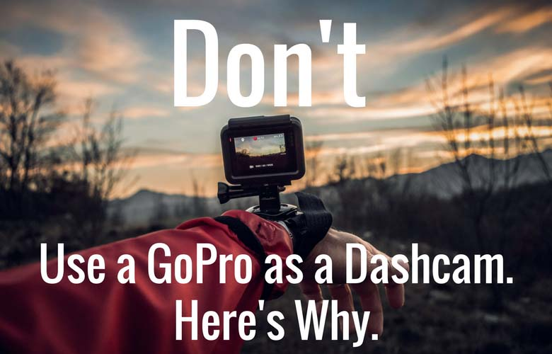 Don't use a GoPro as a dashcam. Here's Why | The Dashcam Store Blog